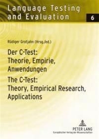 Der C-Test: Theorie, Empirie, Anwendungen- The C-Test: Theory, Empirical Research, Applications: Theorie, Empirie, Anwendungen Theory, Empirical Resea
