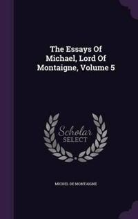 The Essays of Michael, Lord of Montaigne, Volume 5