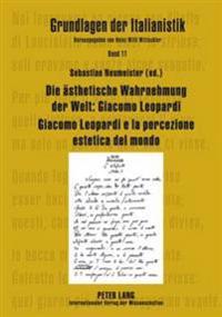 Die Aesthetische Wahrnehmung Der Welt: Giacomo Leopardi - Giacomo Leopardi E La Percezione Estetica del Mondo