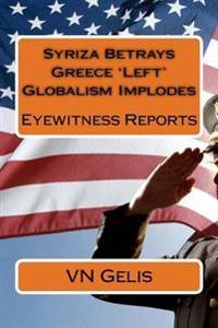Syriza Betrays Greece 'Left' Globalism Implodes: Eyewitness Reports