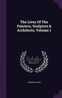 The Lives of the Painters, Sculptors & Architects, Volume 1