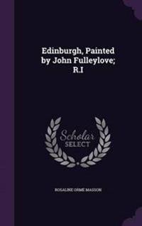 Edinburgh, Painted by John Fulleylove; R.I
