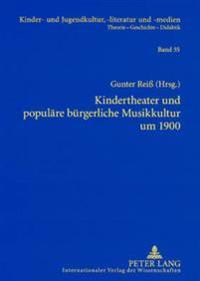 Kindertheater Und Populaere Buergerliche Musikkultur Um 1900: Studien Zum Weihnachtsmaerchen (C. A. Goerner, G. V. Bassewitz), Zum Patriotischen Fests