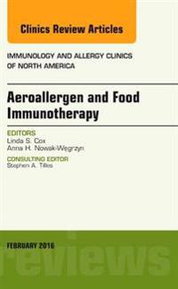 Aeroallergen and Food Immunotherapy, An Issue of Immunology and Allergy Clinics of North America, E-Book