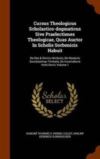 Cursus Theologicus Scholastico-Dogmaticus Sive Praelectiones Theologicae, Quas Auctor in Scholis Sorbonicis Habuit