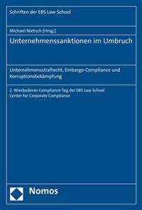 Unternehmenssanktionen Im Umbruch: Unternehmensstrafrecht, Embargo-Compliance Und Korruptionsbekampfung: 2. Wiesbadener Compliance-Tag Der Ebs Law Sch