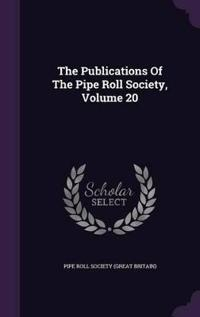 The Publications of the Pipe Roll Society, Volume 20