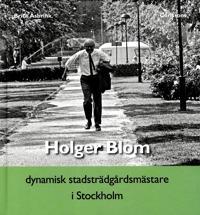 Holger Blom : dynamisk stadsträdgårdsmästare i Stockholm