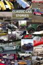 Classic Car Stories: Million Dollar Ferrari Sports Cars to Beat-Up Old Ford Trucks, Classic Mopar Hot Rods to Innovative Chevy Rat Rods, Vi