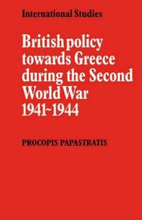 British Policy Towards Greece During the Second World War 1941-1944