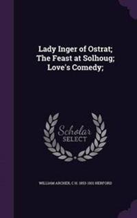 Lady Inger of Ostrat; The Feast at Solhoug; Love's Comedy;