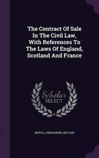 The Contract of Sale in the Civil Law, with References to the Laws of England, Scotland and France