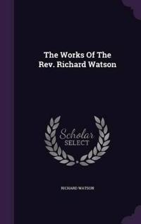 The Works of the REV. Richard Watson