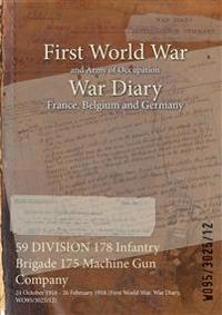 59 DIVISION 178 Infantry Brigade 175 Machine Gun Company : 24 October 1916 - 26 February 1918 (First World War, War Diary, WO95/3025/12)