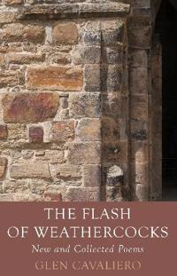 Flash of weathercocks - new and collected poems