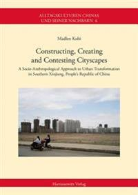 Constructing, Creating and Contesting Cityscapes: A Socio-Anthropological Approach to Urban Transformation in Southern Xinjiang, People's Republic of