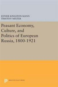 Peasant Economy, Culture, and Politics of European Russia 1800-1921