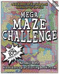 Mega Maze Challenge: A Kaleidoscopia Activity Book: Adventures for the Mind
