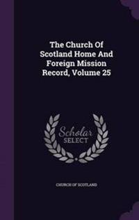 The Church of Scotland Home and Foreign Mission Record, Volume 25