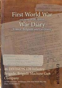 46 DIVISION 139 Infantry Brigade, Brigade Machine Gun Company : 16 February 1916 - 28 February 1918 (First World War, War Diary, WO95/2695/3)