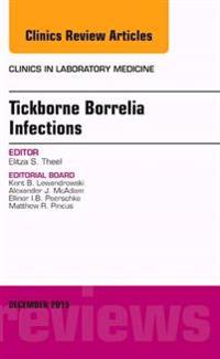 Tickborne Borrelia Infections, An Issue of Clinics in Laboratory Medicine, E-Book