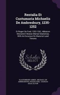 Rentalia Et Custumaria Michaelis de Ambresbury, 1235-1252