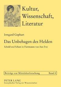 """Das Unbehagen Des Helden: Schuld Und Scham in Hartmanns Von Aue """"Erec"""""""
