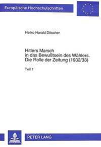 Hitlers Marsch in Das Bewusstsein Des Waehlers. Die Rolle Der Zeitung (1932/33)