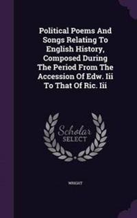 Political Poems and Songs Relating to English History, Composed During the Period from the Accession of Edw. III to That of Ric. III