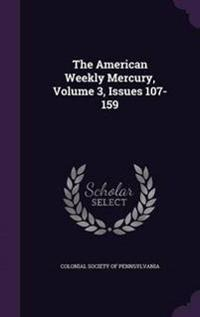The American Weekly Mercury, Volume 3, Issues 107-159