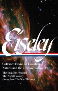 Loren Eiseley: Collected Essays on Evolution, Nature, and the Cosmos Vol. 2 (Loa #286): The Invisible Pyramid, the Night Country, Essays from the Star