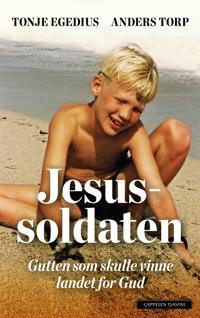 Jesussoldaten; gutten som skulle vinne landet for Gud - Tonje Egedius, Anders Torp | Ridgeroadrun.org