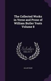 The Collected Works in Verse and Prose of William Butler Yeats Volume 8