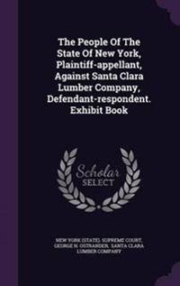 The People of the State of New York, Plaintiff-Appellant, Against Santa Clara Lumber Company, Defendant-Respondent. Exhibit Book