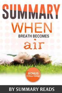 Summary: When Breath Becomes Air: By Paul Kalanithi and Abraham Verghese Summary & Highlights - With Bonus Critics Corner
