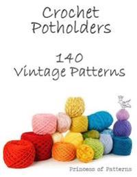 Crochet Potholders: 140 Vintage Patterns