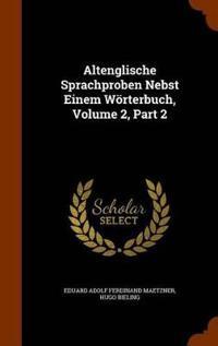 Altenglische Sprachproben Nebst Einem Worterbuch, Volume 2, Part 2