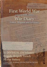 51 DIVISION 154 Infantry Brigade, Brigade Trench Mortar Battery : 14 January 1916 - 28 February 1918 (First World War, War Diary, WO95/2888/3)