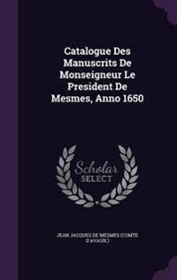 Catalogue Des Manuscrits de Monseigneur Le President de Mesmes, Anno 1650