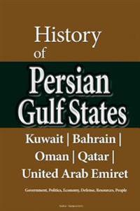 History of Persian Gulf States, Kuwait, Bahrain, Oman, Qatar, United Arab Emirat: Government, Politics, Economy, Defense, Resources, People