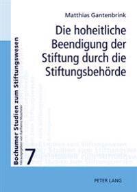 Die Hoheitliche Beendigung Der Stiftung Durch Die Stiftungsbehoerde: Zur Aufhebung Und Zusammenfuehrung Von Stiftungen