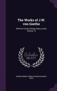 The Works of J.W. Von Goethe
