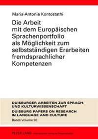 Die Arbeit Mit Dem Europaeischen Sprachenportfolio ALS Moeglichkeit Zum Selbststaendigen Erarbeiten Fremdsprachlicher Kompetenzen