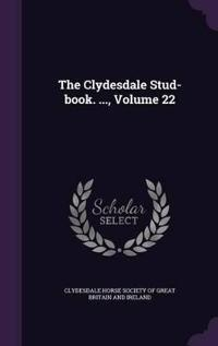 The Clydesdale Stud-Book. ..., Volume 22