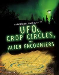 Handbook to ufos, crop circles, and alien encounters