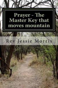 Prayer - The Master Key That Moves Mountain