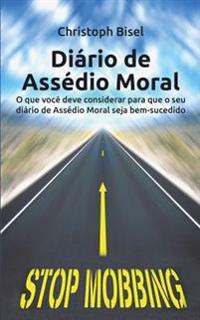 Diario de Assedio Moral: O Que Voce Deve Considerar Para Que O Seu Diario de Assedio Moral Seja Bem-Sucedido