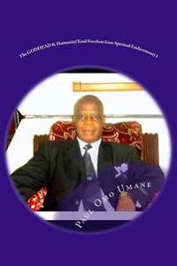 The Godhead & Humanity: Total Freedom from Spiritual Enslavement