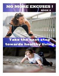 No More Excuses!: Take the Next Step Towards Healthy Living