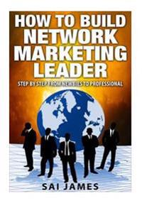 Network Marketing: How to Build Network Marketing Leader Step by Step from Newbi: Understanding Network Marketing Companies, Network Mark